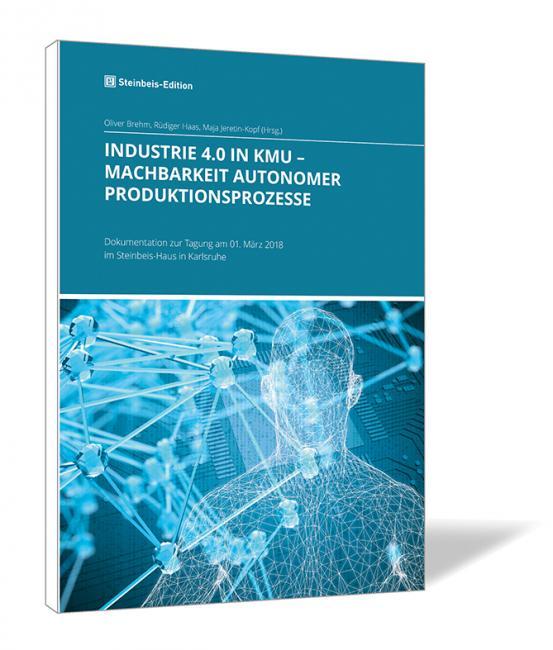 INDUSTRIE 4.0 IN KMU – Machbarkeit autonomer Produktionsprozesse